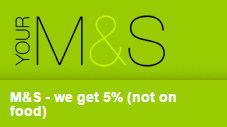 M&S- we get 5%(not on food)