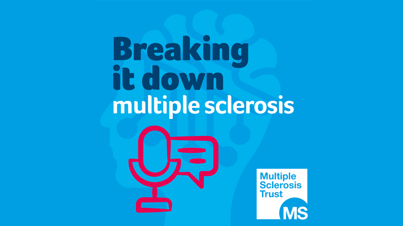 Breaking it down - multiple sclerosis podcast